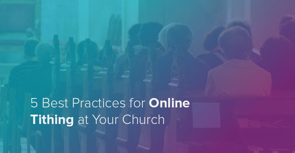 Encourage your members' generosity with our guide to the 5 best practices for online tithing at your church.