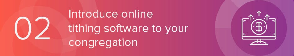 Introduce online tithing software to your congregation so that they can learn how easy it is to use.