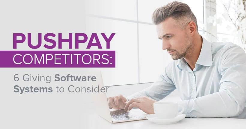 Check out our 6 favorite competitors to the Pushpay church online giving software solution!
